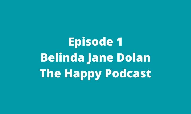 1: Belinda Jane Dolan | The Happy Podcast